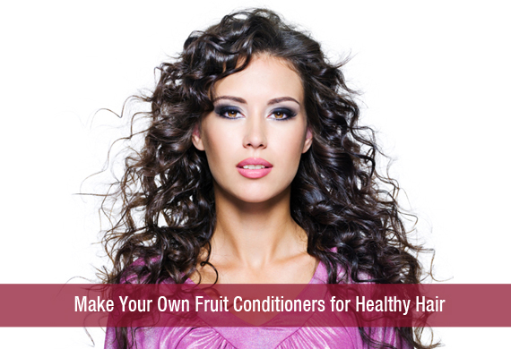Make Your Own Fruit Conditioners for Healthy Hair