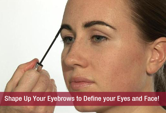 Shape Up Your Eyebrows to Define your Eyes and Face!
