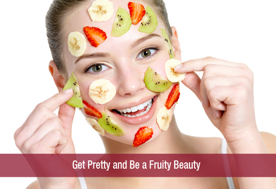 Get Pretty and Be a Fruity Beauty
