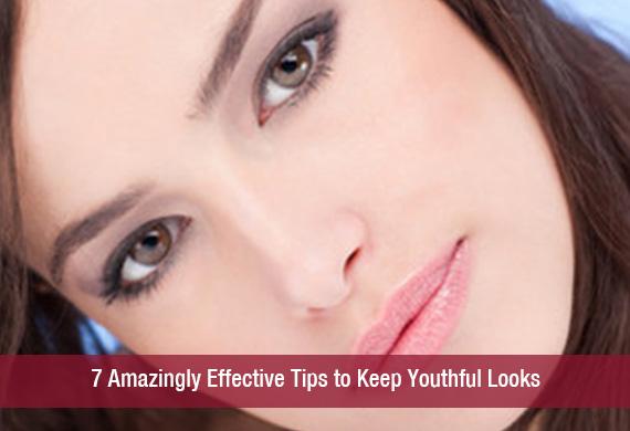 7 Amazingly Effective Tips to Keep Youthful Looks