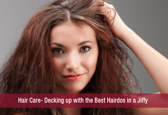 Hair Care- Decking up with the Best Hairdos in a Jiffy