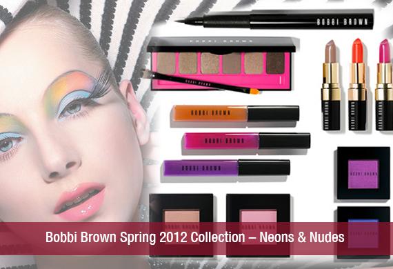 Bobbi Brown Spring 2012 Collection – Neons & Nudes