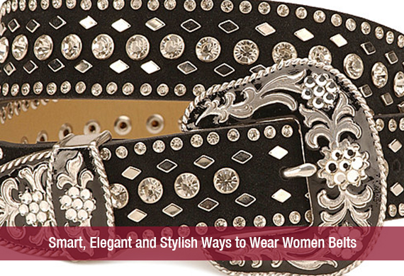 Smart, Elegant and Stylish Ways to Wear Women Belts