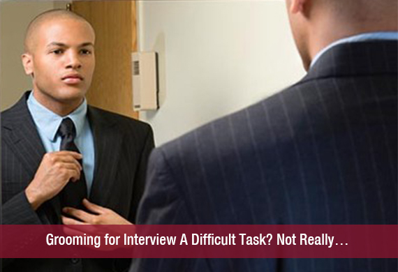 Grooming for Interview A Difficult Task? Not Really…