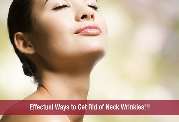 Effectual Ways to Get Rid of Neck Wrinkles!!!