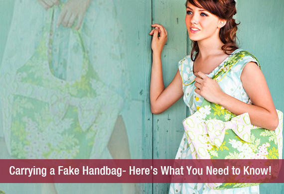 Carrying a Fake Handbag- Here's What You Need to Know!