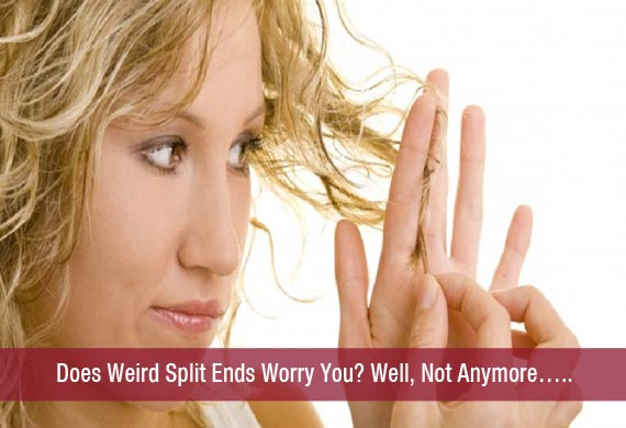Does Weird Split Ends Worry You? Well, Not Anymore…..