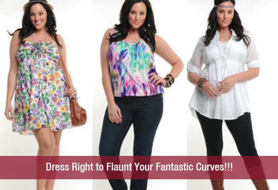 Dress Right to Flaunt Your Fantastic Curves!!!