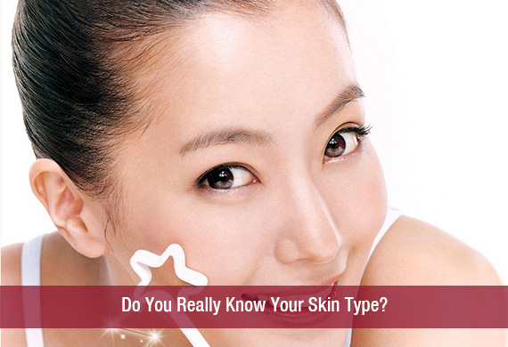 Do You Really Know Your Skin Type?