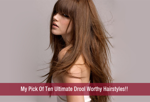 My Pick Of Ten Ultimate Drool Worthy Hairstyles!!