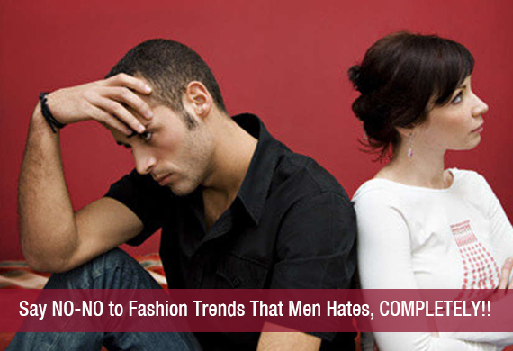 Say NO-NO to Fashion Trends That Men Hates, COMPLETELY!!