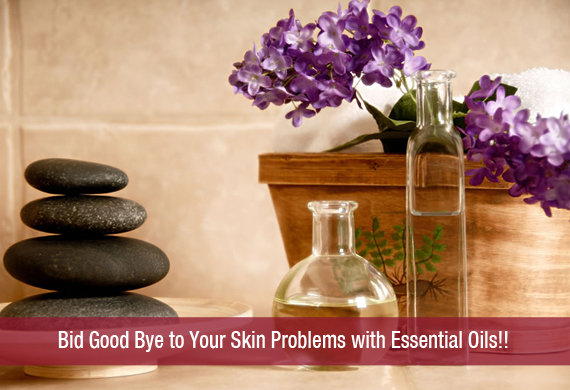 Bid Good Bye to Your Skin Problems with Essential Oils!!