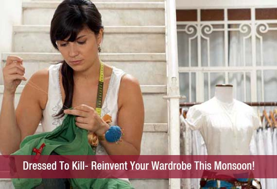 Dressed To Kill- Reinvent Your Wardrobe This Monsoon!