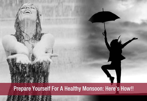 Prepare Yourself For A Healthy Monsoon: Here's How!!