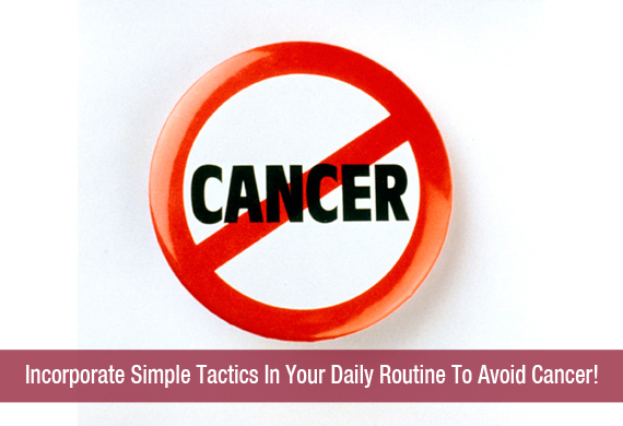Incorporate Simple Tactics In Your Daily Routine To Avoid Cancer!!