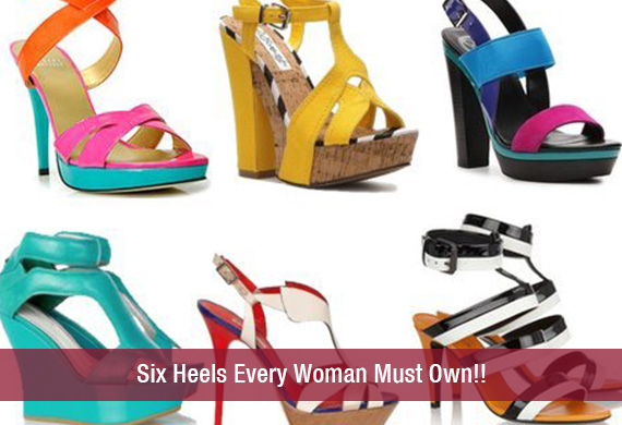 Six Heels Every Woman Must Own!!