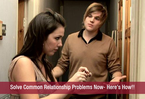 Solve Common Relationship Problems Now- Here's How!!