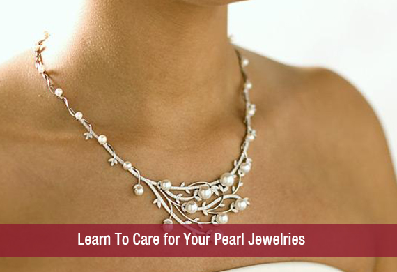 Learn To Care for Your Pearl Jewelries