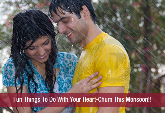 Fun Things To Do With Your Heart-Chum This Monsoon!!