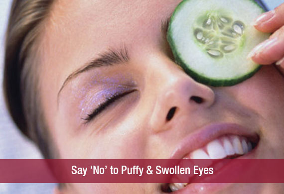 Say 'No' to Puffy & Swollen Eyes