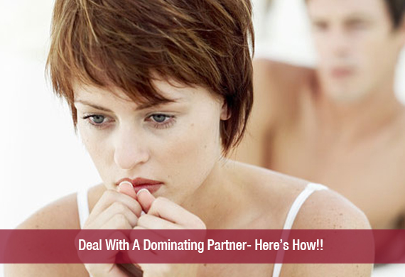 Deal With A Dominating Partner- Here's How!!
