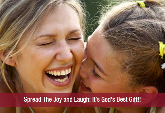 Spread The Joy and Laugh: It's God's Best Gift!!