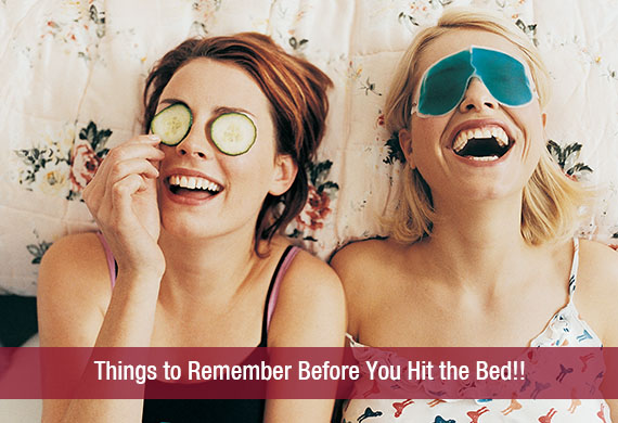 Things to Remember Before You Hit the Bed!!