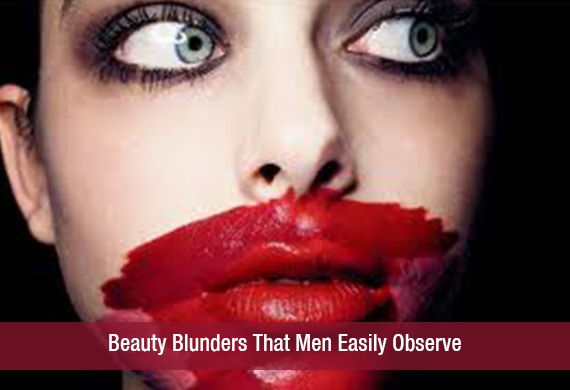 Beauty Blunders That Men Easily Observe