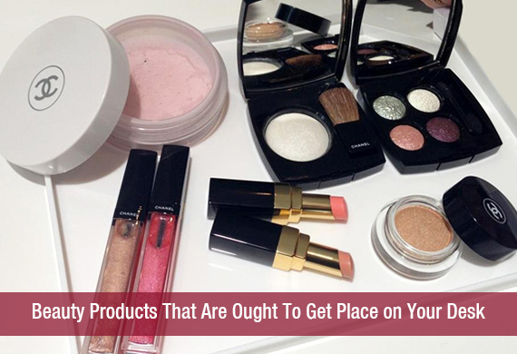 Beauty Products That Are Ought To Get Place on Your Desk