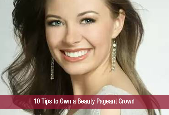 10 Tips to Own a Beauty Pageant Crown