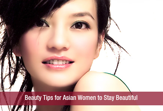 Beauty Tips for Asian Women to Stay Beautiful