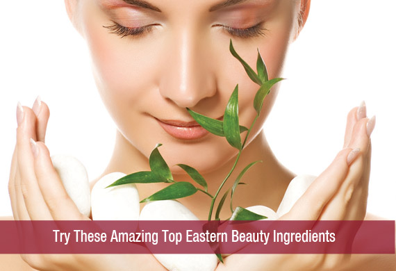 Try These Amazing Top Eastern Beauty Ingredients