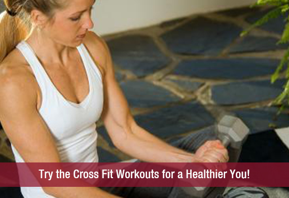 Try the Cross Fit Workouts for a Healthier You!