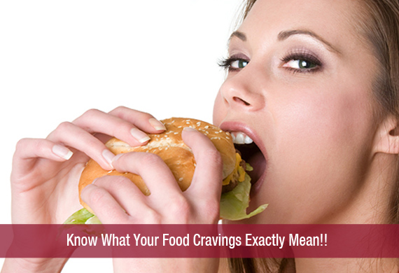 Know What Your Food Cravings Exactly Mean!!
