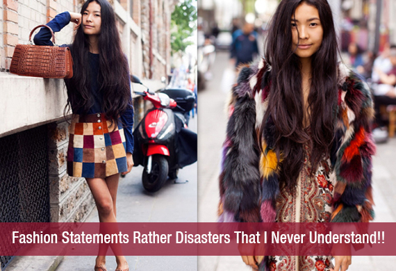 Fashion Statements Rather Disasters That I Never Understand!!