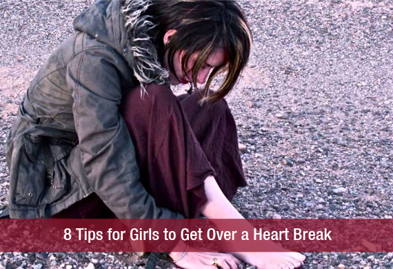 8 Tips for Girls to Get Over a Heart Break