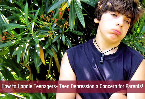 How to Handle Teenagers- Teen Depression a Concern for Parents!