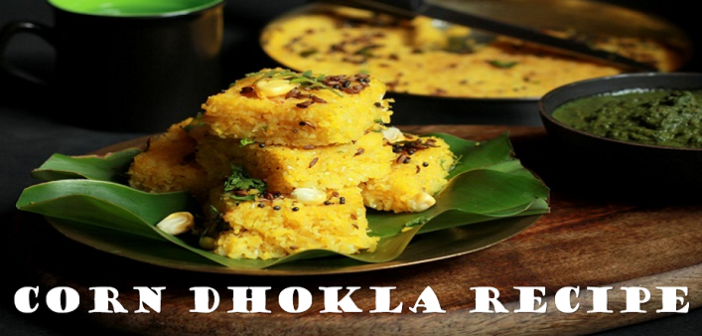 DHOKLA SPECIAL: How To Make Corn Dhokla At Home