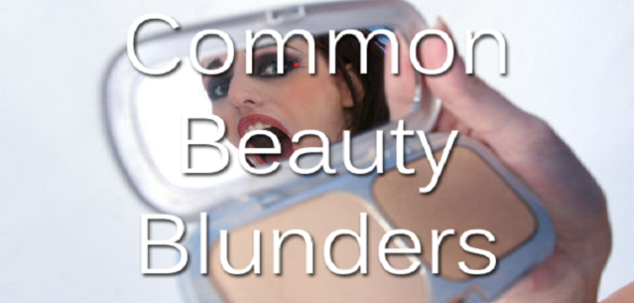5 Common Beauty Blunders And How To Fix Them Easily