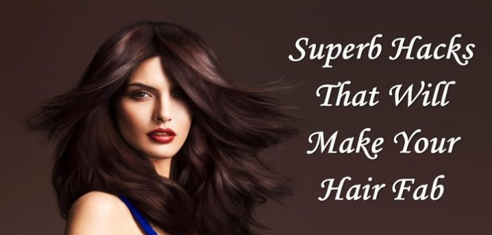 6 Simply Superb Hacks That Will Make Your Hair Fab