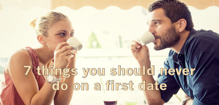 7 Important Things You Should Never Do on a First Date