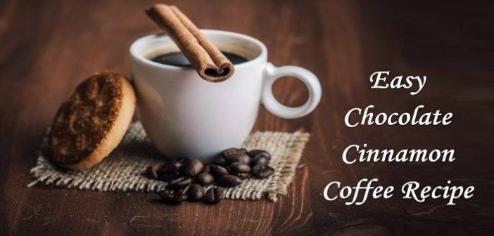 Try This Quick and Easy Chocolate Cinnamon Coffee Recipe