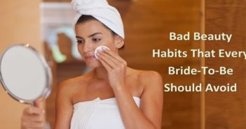 Bad Beauty Habits That Every Bride-To-Be Should Avoid