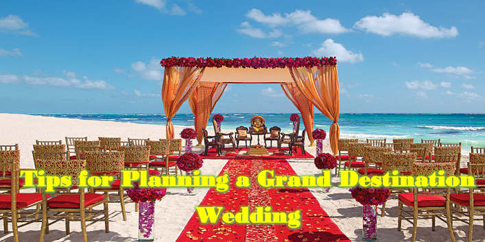 7 Tips For Planning A Grand Destination Wedding