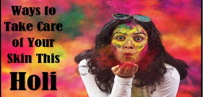 8 Effective Ways to Take Care of Your Skin This Holi
